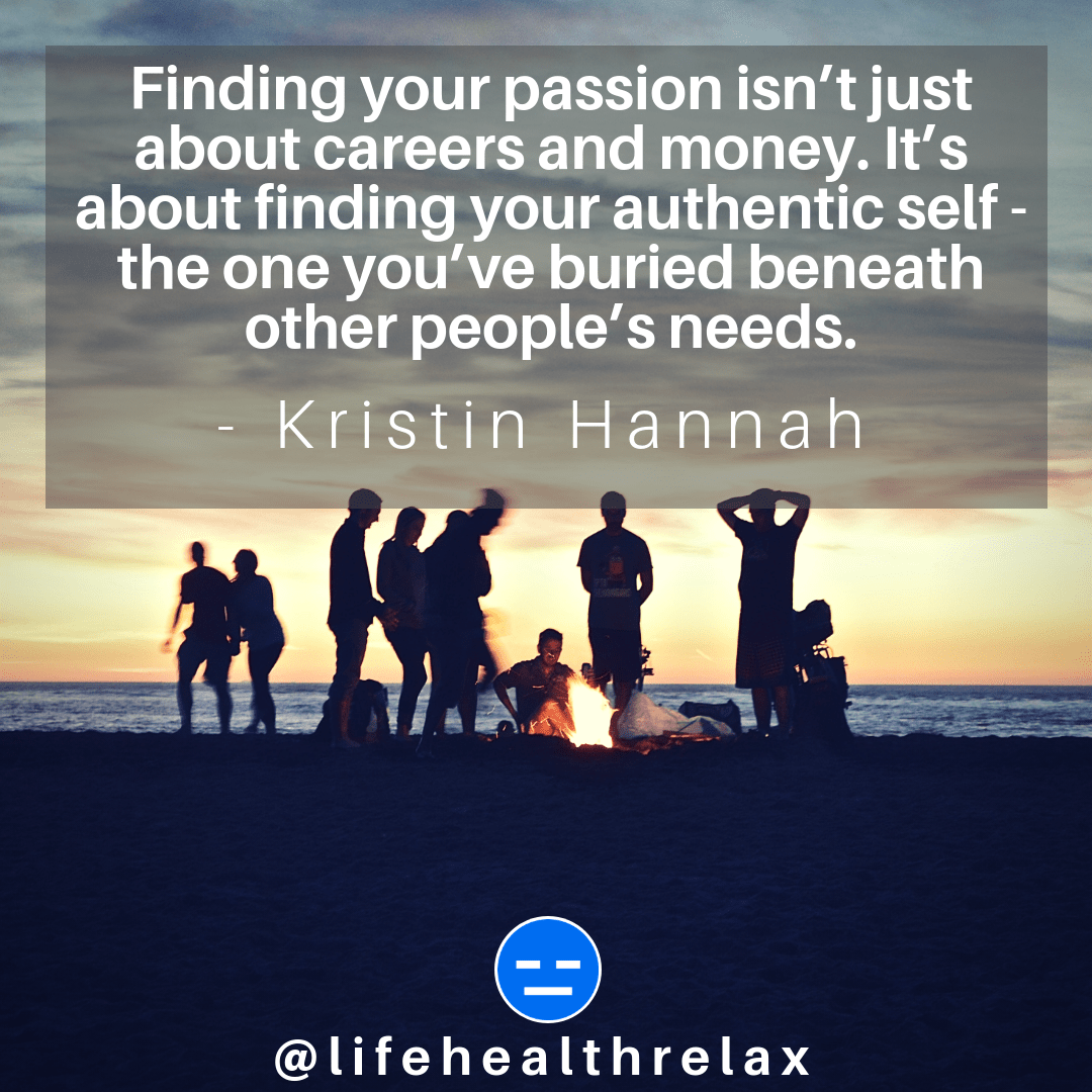 [Image] Finding your passion isn't just about careers and money. It's about finding your authentic self – the one you've buried beneath other people's needs. – Kristin Hannah