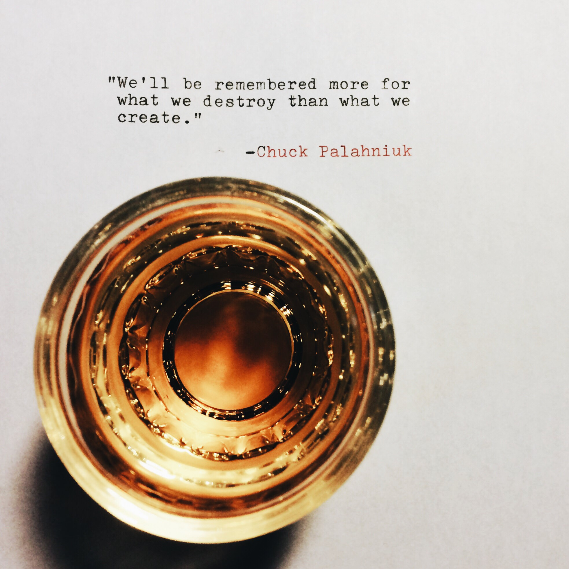 """""""We'll be remembered more for what we destroy than what we create."""" https://inspirational.ly"""