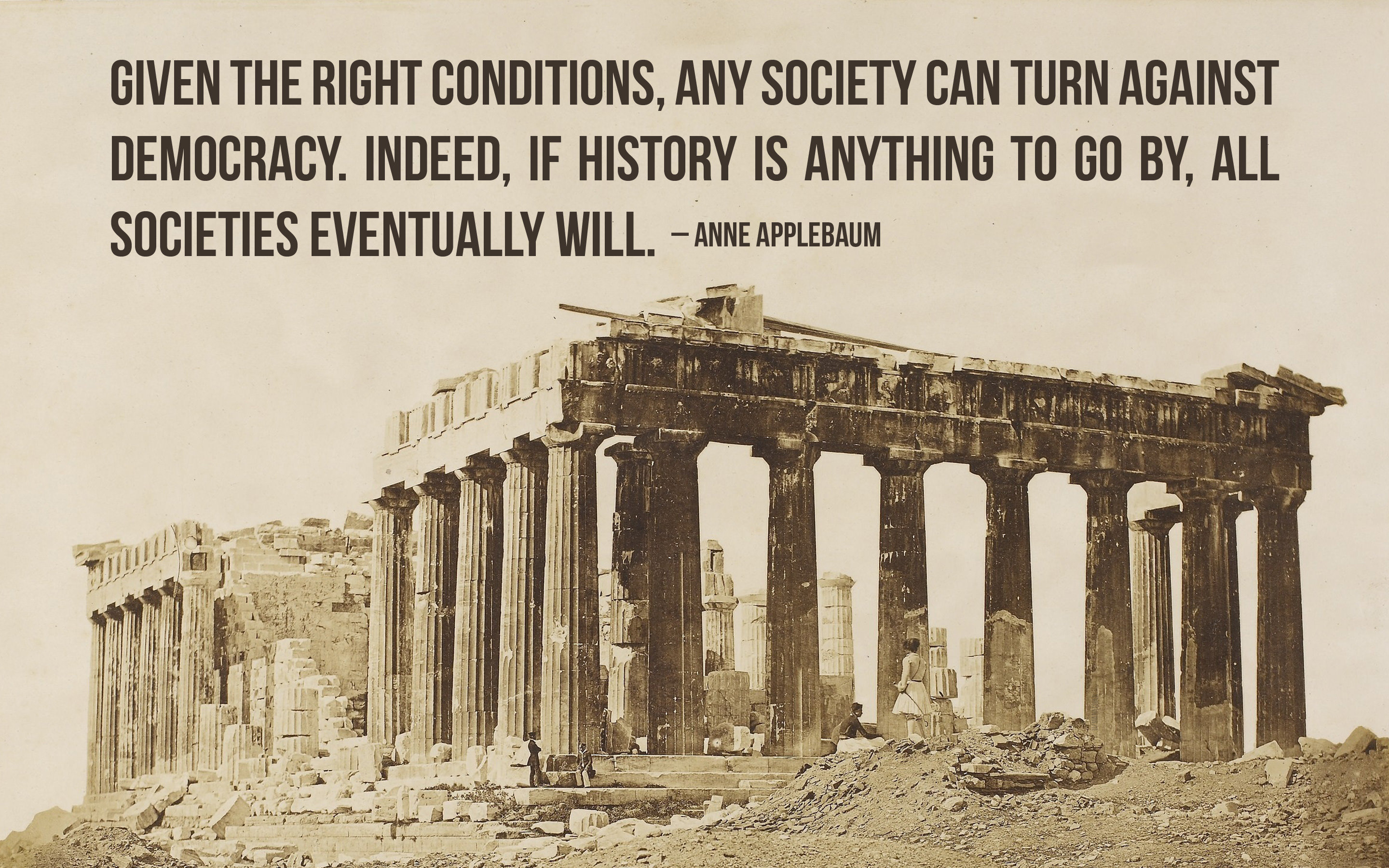 """Given the right conditions, any society can turn against democracy…"" – Anne Applebaum [2880×1800] [OC]"