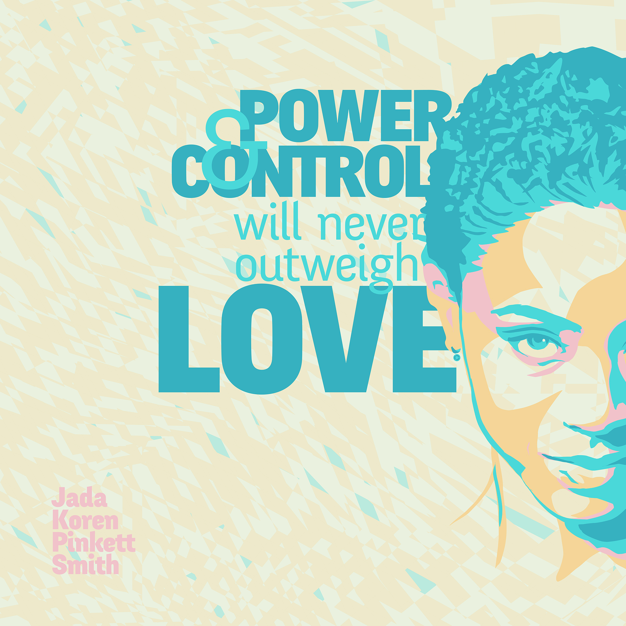 """Power and control will never outweigh love."" – Jada Koren Pinkett Smith [2000×2000] [OC] [OS]"