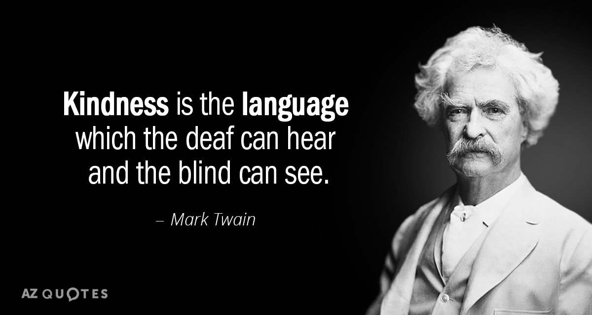 """Kindness is the language which the deaf can hear and the blind can see."" – Mark Twain [384 x 216]"