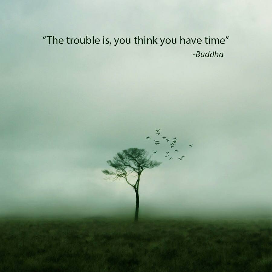 """The trouble is, you think you have time"" – Buddha [900×900]"