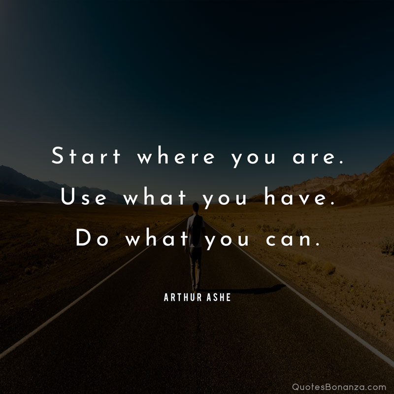 Start Where You're. Use What You Have… Arthur Ashe [800×800]