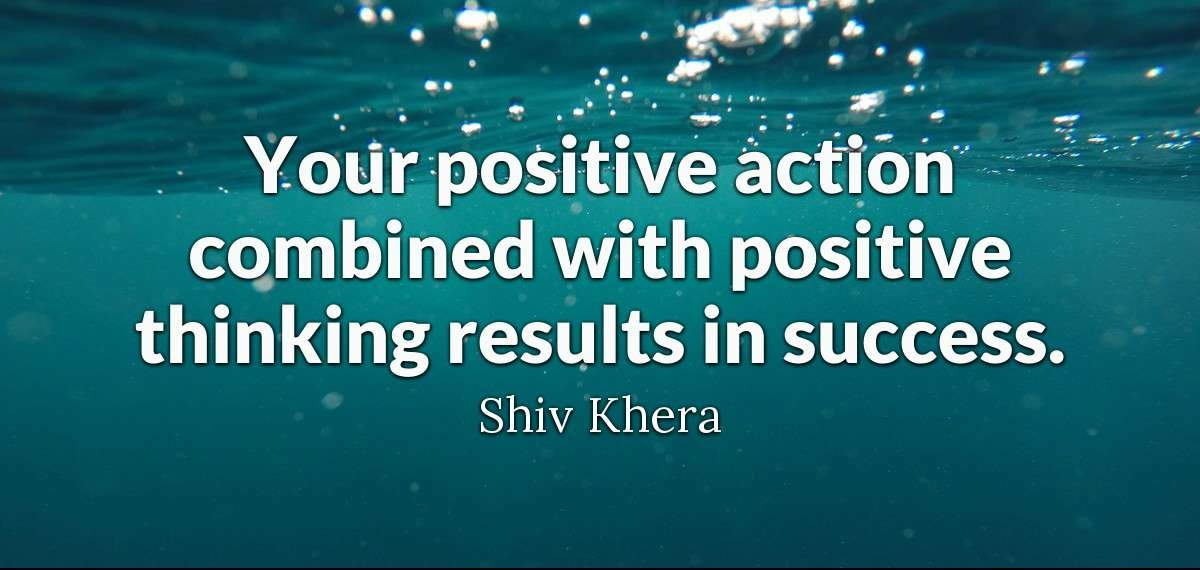 """Your positive action combined with positive thinking results in success.""-Shiv Khera [1200×570]"
