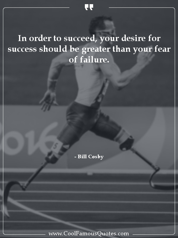 In order to succeed, your desire for success should be greater than your fear of failure. [600×800]