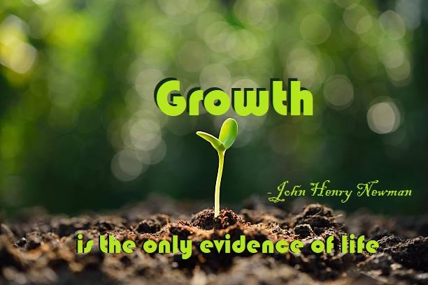"""Growth is the only evidence of life"" -John Henry Newman [612 x 408 px]"