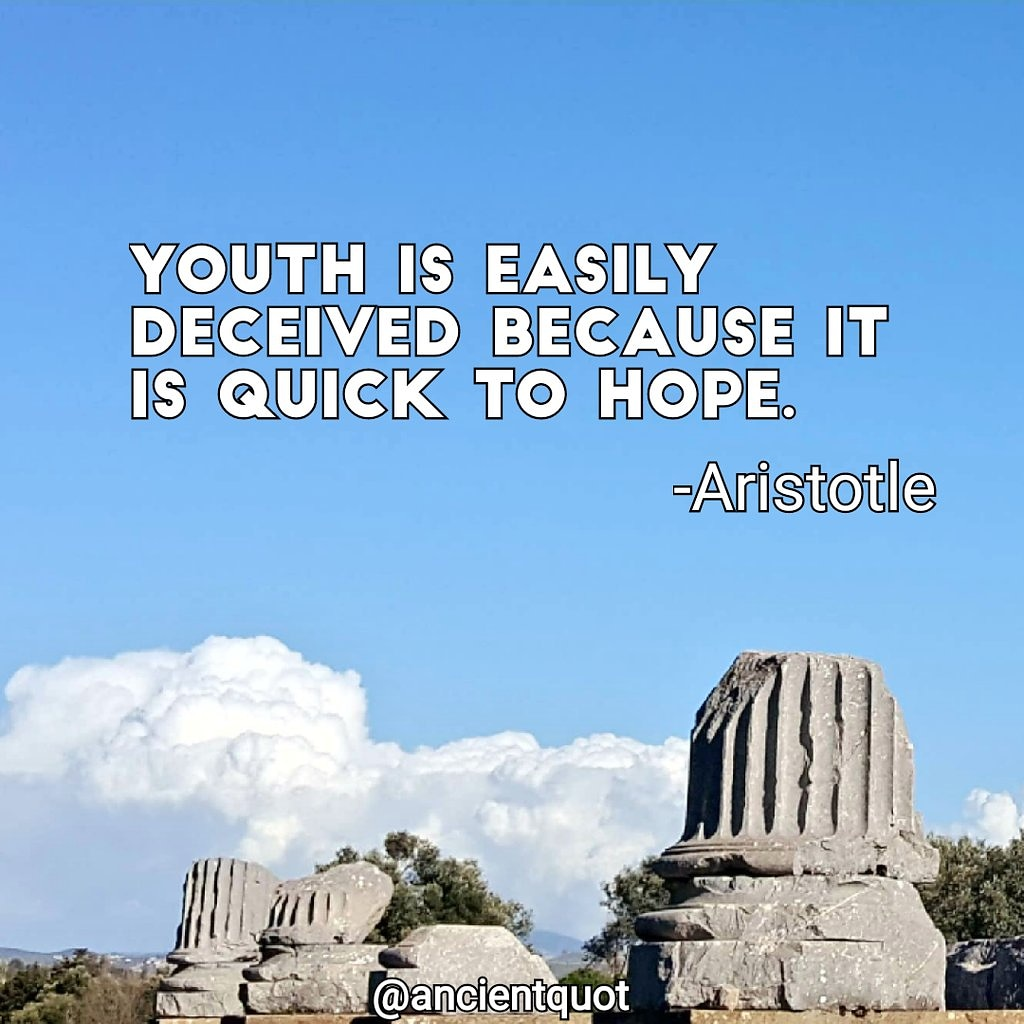 Youth is easily deceived because it is quick to hope. -Aristotle [1080×1080]