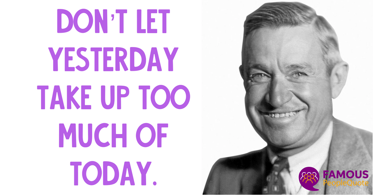 """Don't Let Yesterday Take Up Too Much Of Today. "" – Will Rogers (American actor) [1200×630]"