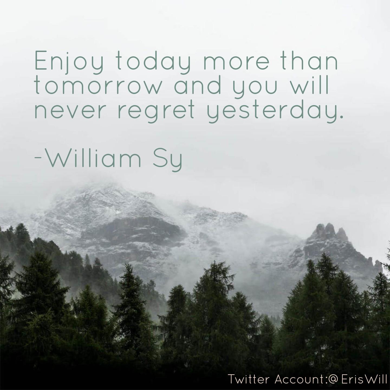 """Enjoy today more than tomorrow…"" -William Sy (1440×1440)"