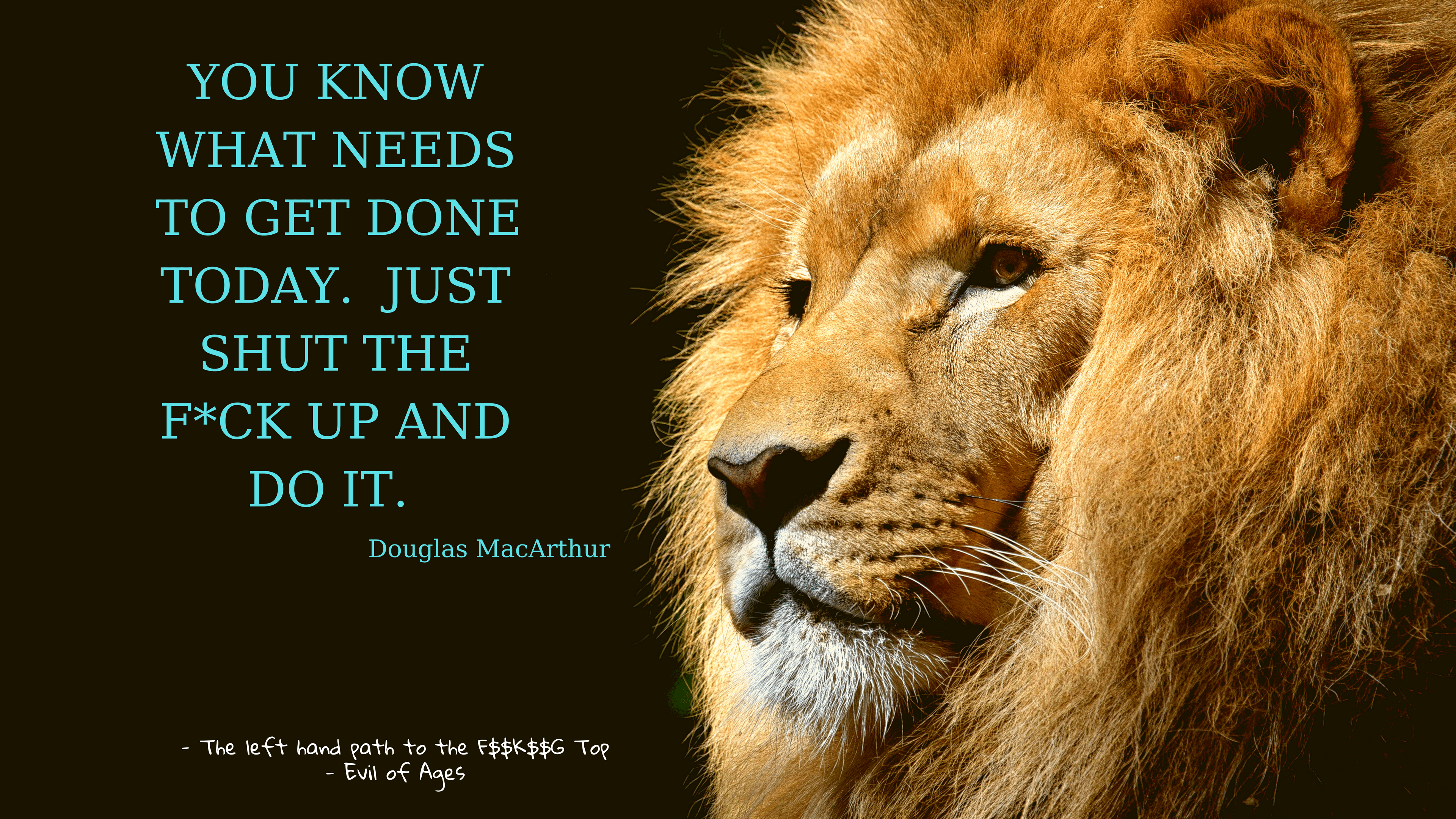 'You know what needs to be get done today.' – Douglas MacArthur [3840 x 2160]