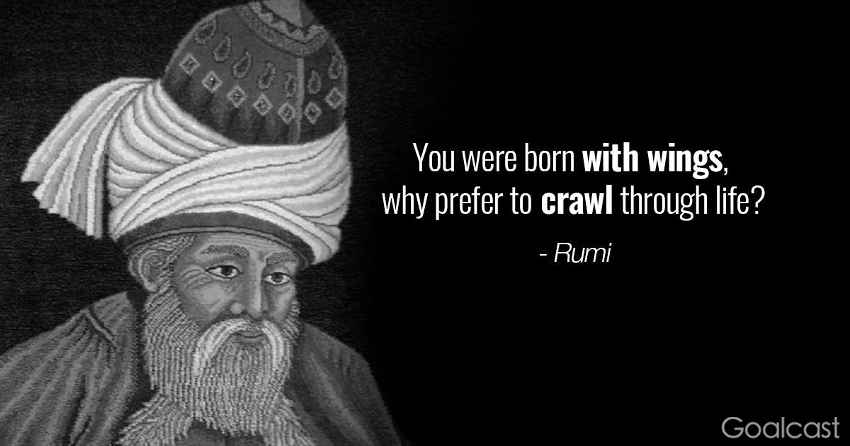 """You were born with wings, why prefer to crawl through life?"" – Rumi [1200 x 630]"