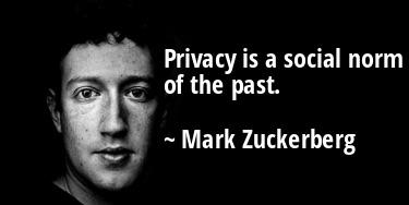 """Privacy is a social norm of the past."" ~ Mark Zuckerberg [375 x 188]"