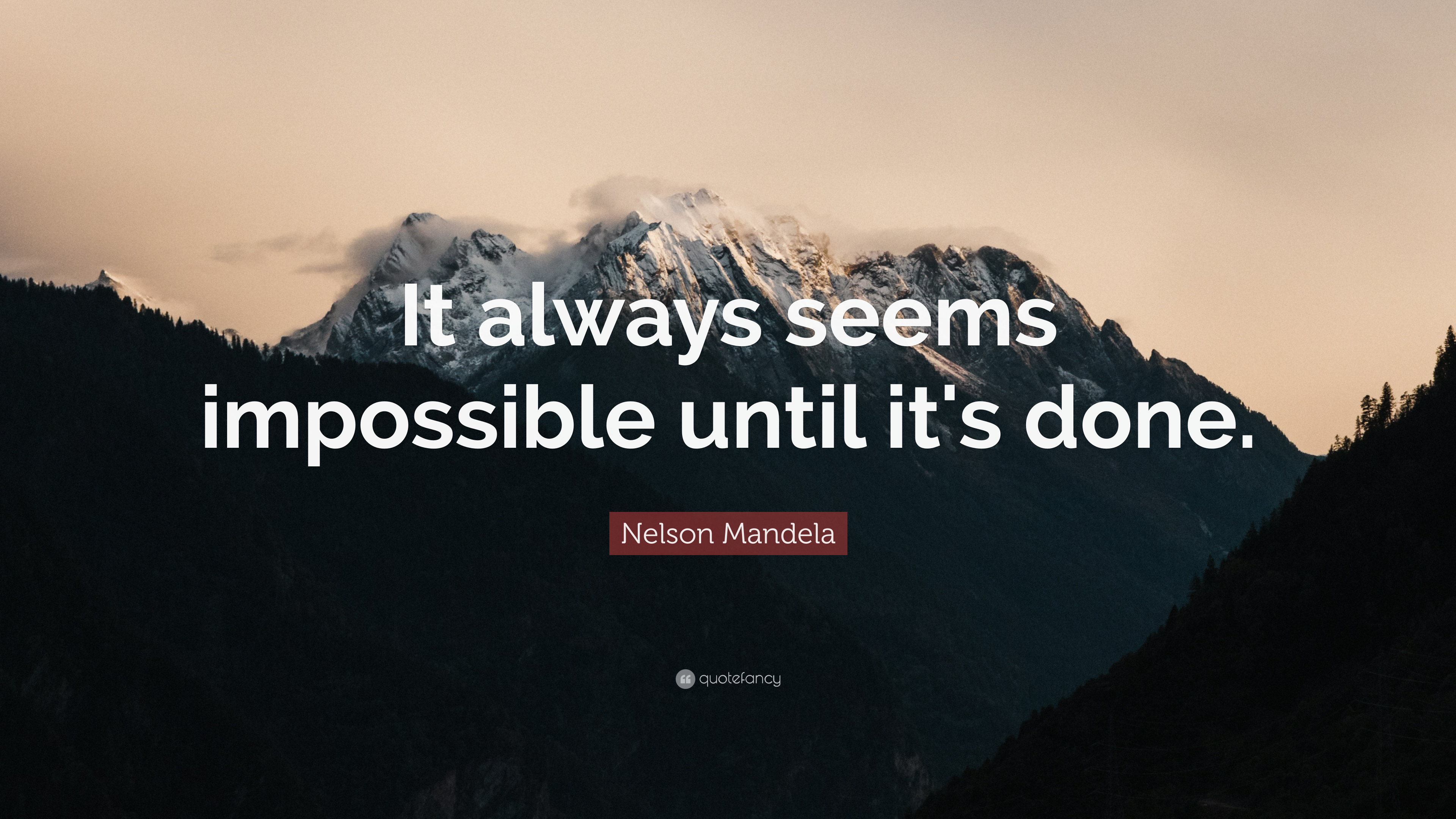 """It always seems impossible until it's done."" — Nelson Mandela [3840×2160]"
