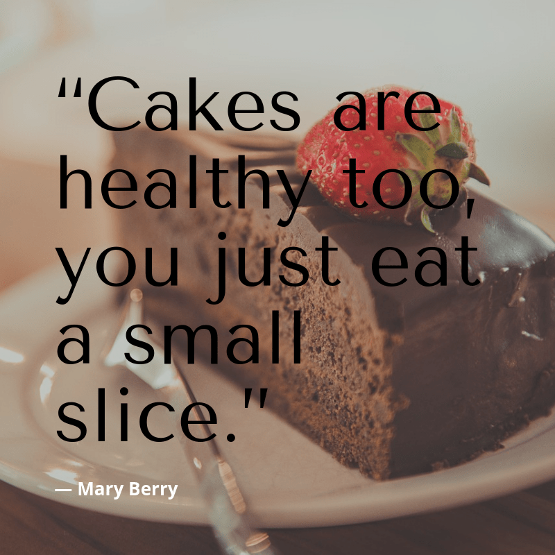 """Cakes are healthy too, you just eat a small slice."" ― Mary Berry [800×800]"
