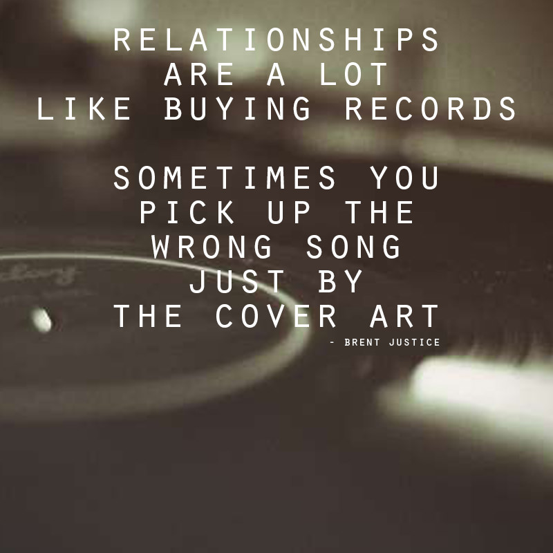 """Relationships are a lot like buying records"" – Brent Justice [800×800]"