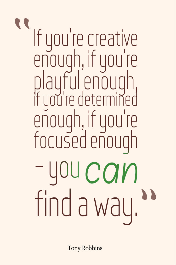 """If you're creative enough… you can find a way."" – Tony Robbins [735×1102]"