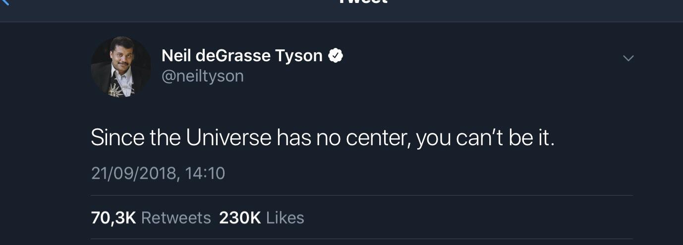 """Since the Universe has no center, you can't be it."" – Neil deGrasse Tyson [1378×496]"