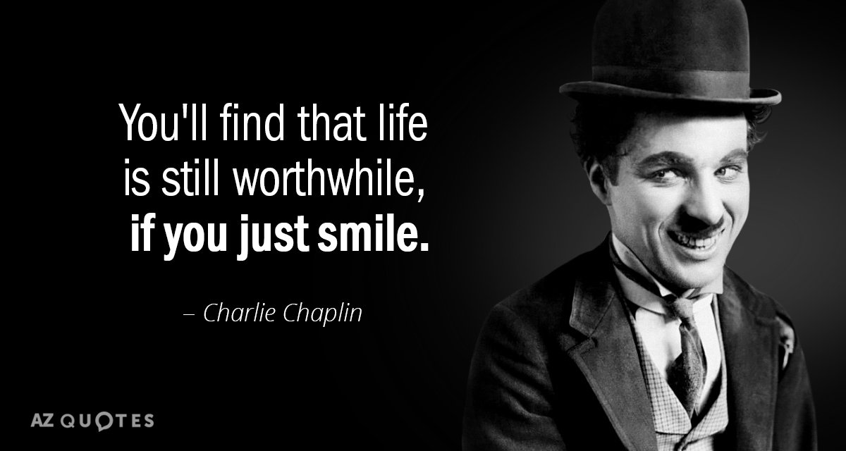 """You'll find that life is still worthwhile, if you just smile."" – Charlie Chaplin [1200 x 640]"