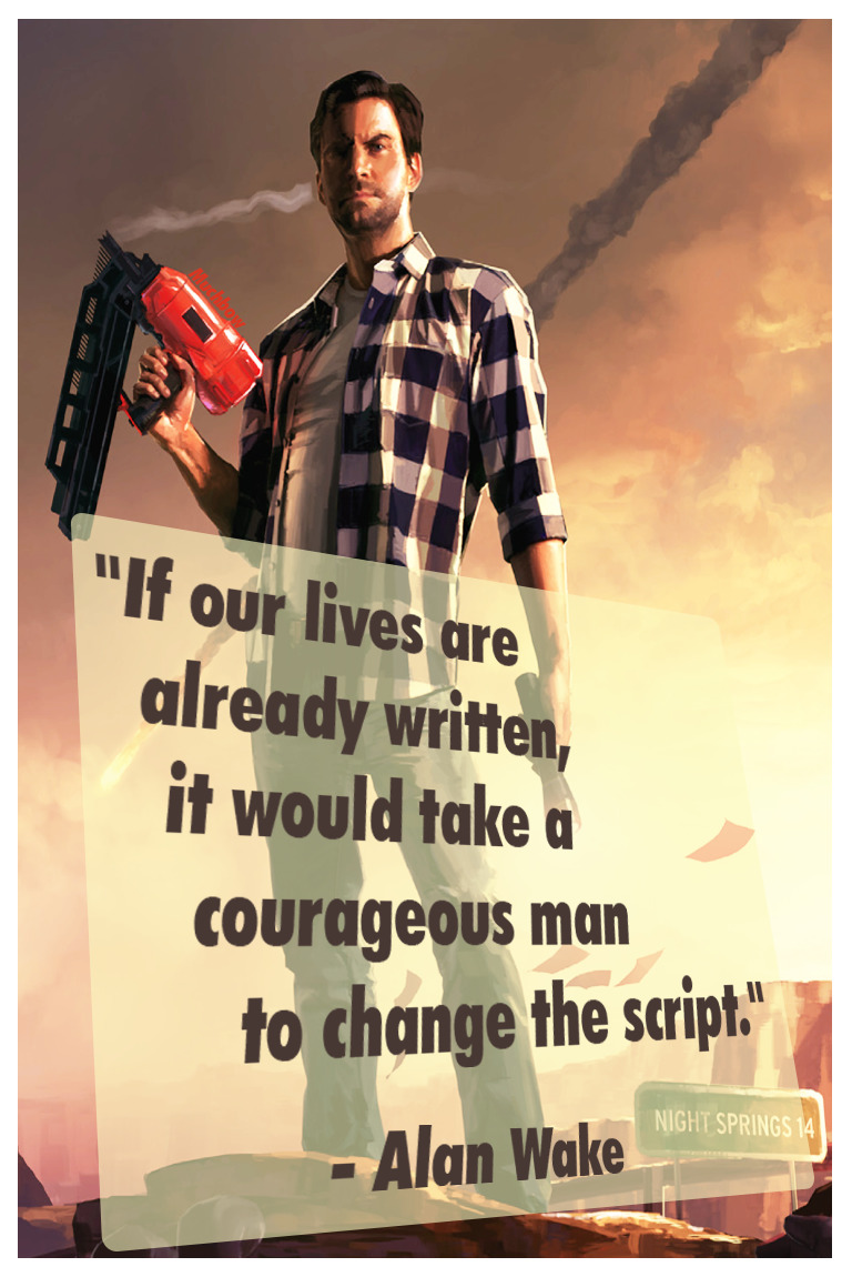"""If our lives are already written, it would take a courageous man to change the script."" – Alan Wake [768×1150] [OC]"