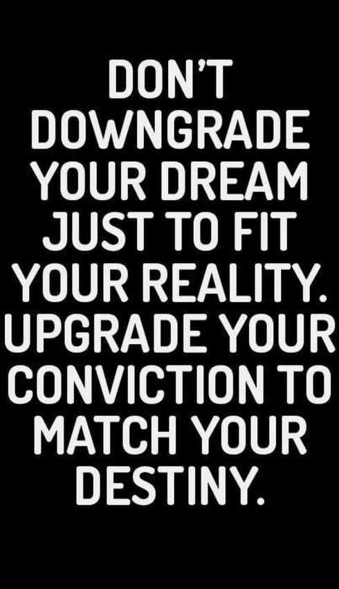 DON'T DOWNGRADE YOUR DREAM JUST TO FIT YOUR REALITY. UPGRADE YOUR CONVICTION TO MATCH YOUR DESTINY. https://inspirational.ly