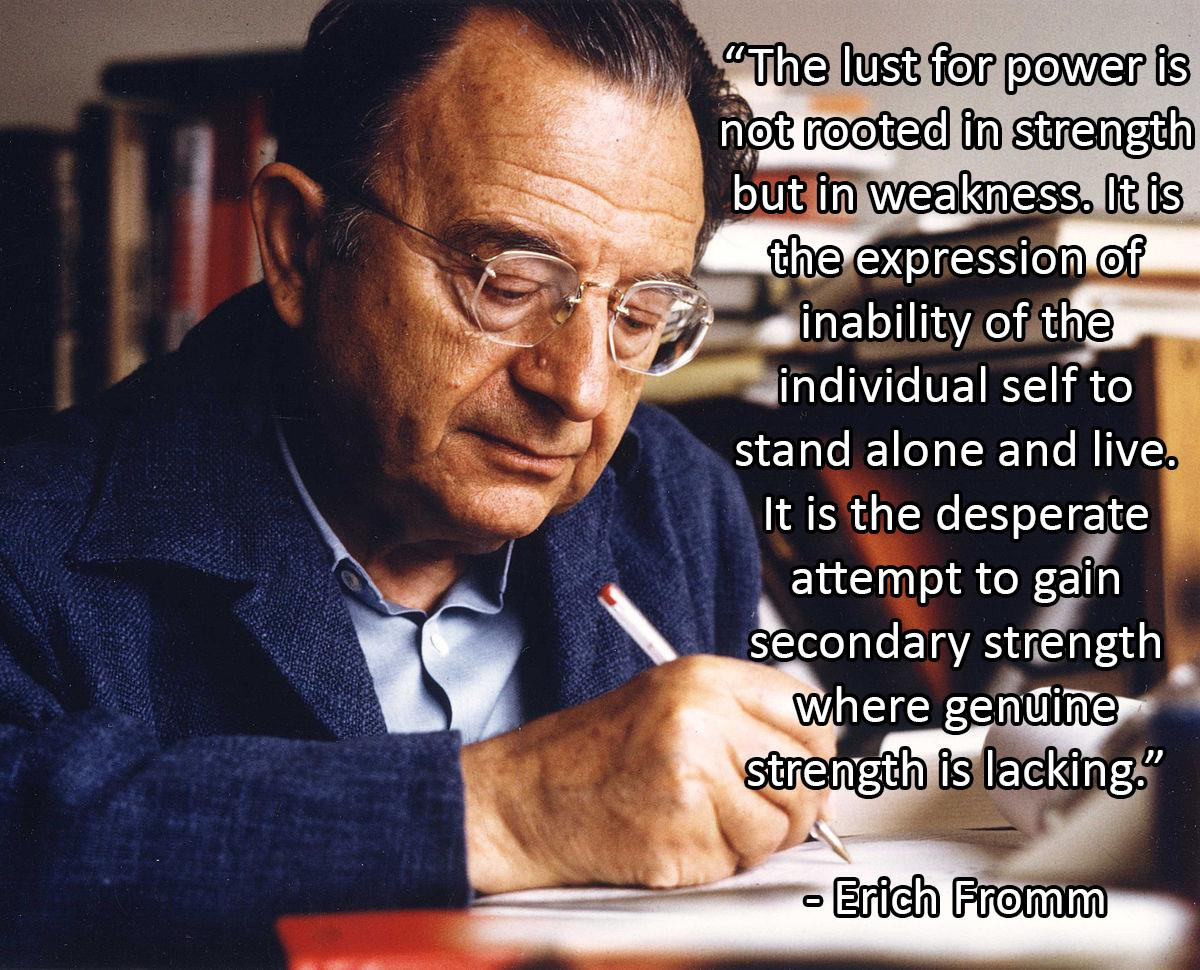 """The lust for power is not rooted in strength but in weakness…."" – Erich Fromm [OC][1200 × 970]"