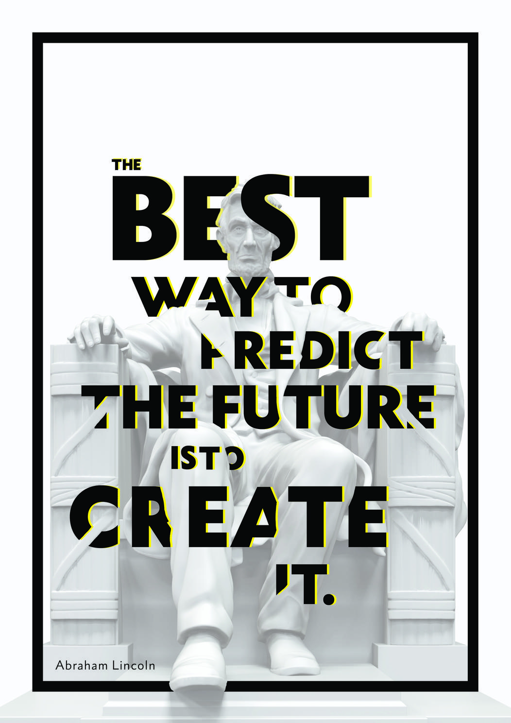 """BEST WAY 1'0 I- REDIC T THE FUTURE IST'J C R EA TE IT. Abraham https://inspirational.ly"