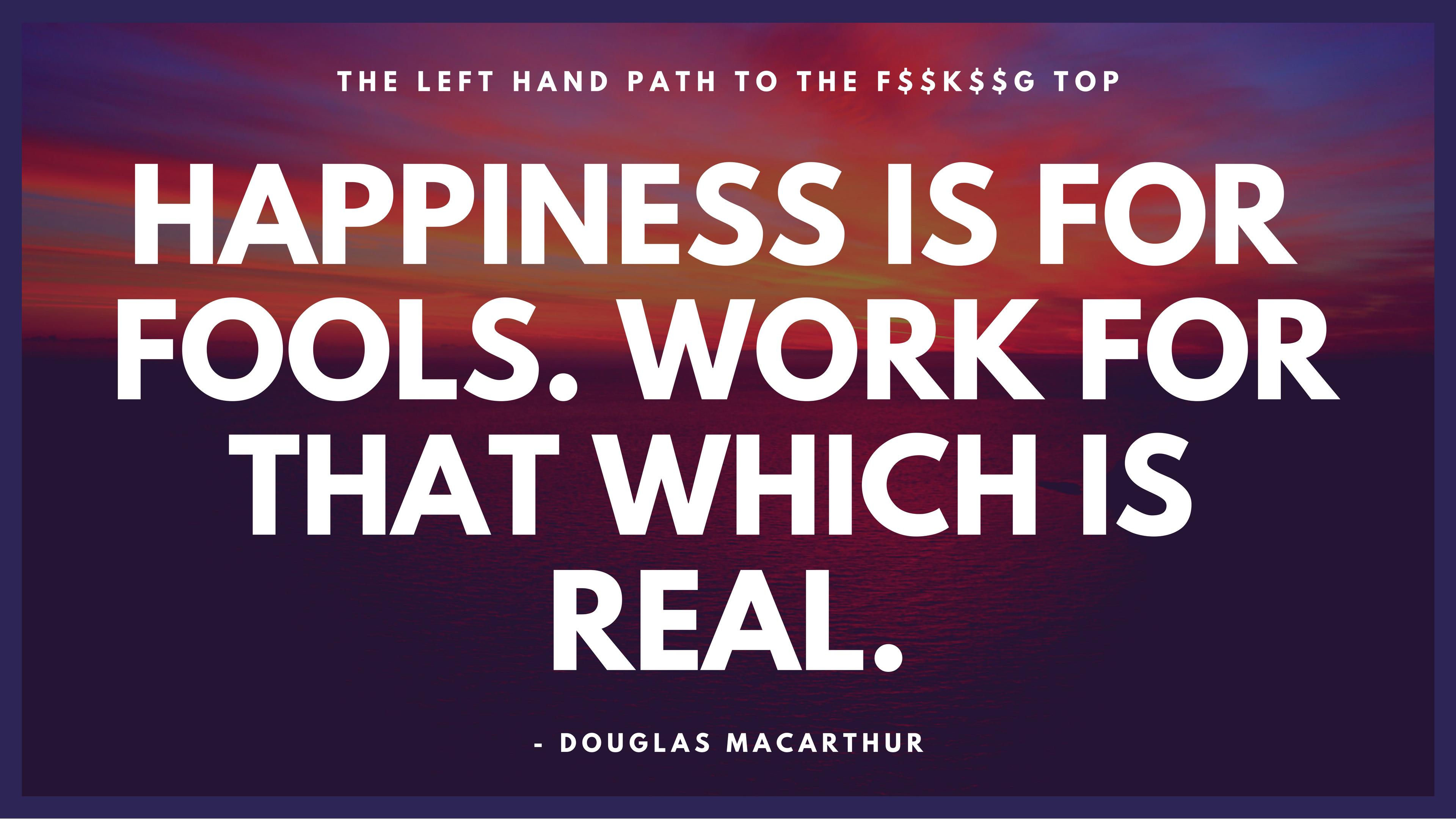Happiness is for fools – Douglas MacArthur [3840 x 2160] [OC]