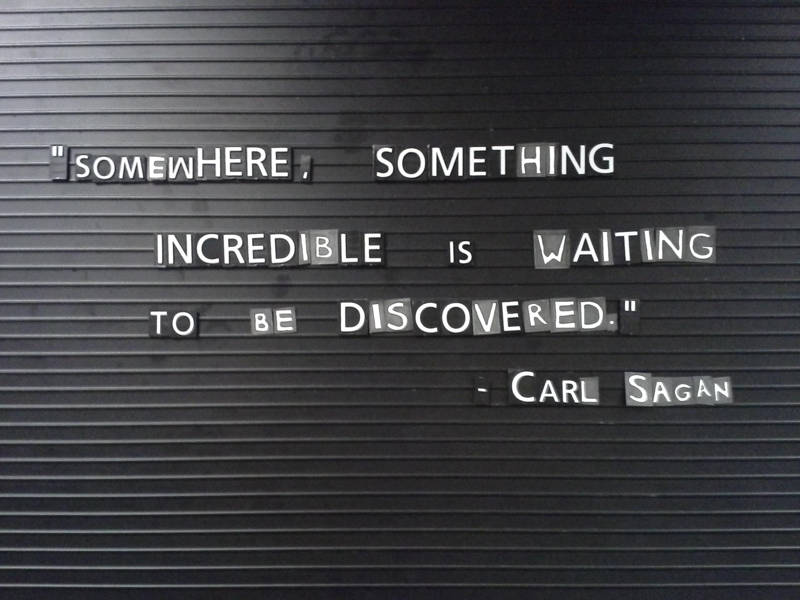 "[Image] ""Somewhere, something incredible is waiting to be discovered"" -Carl Sagan"