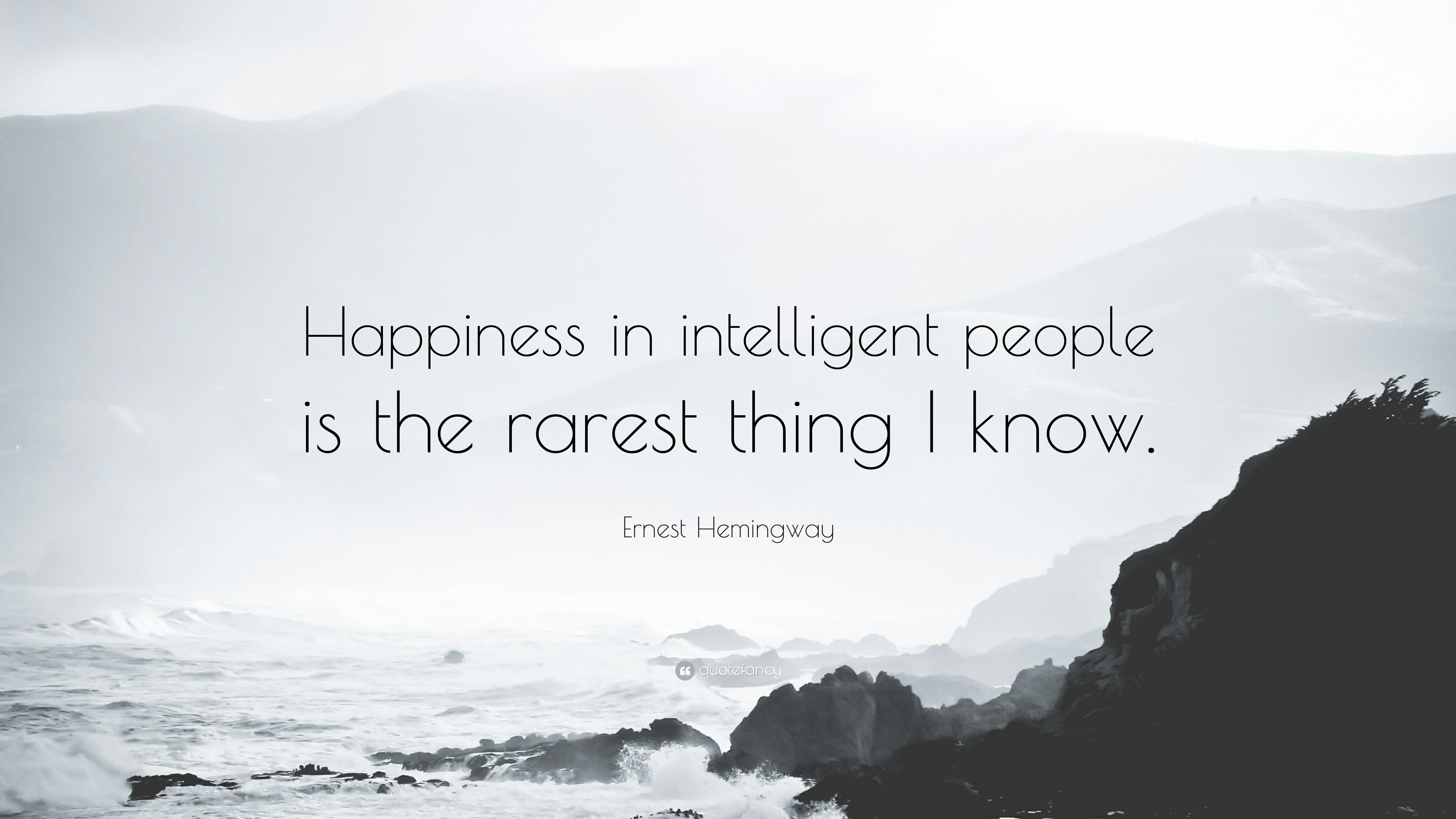 """Happiness I'm intelligent people is the rarest thing I know."" – Ernest Hemingway [3840×2160]"