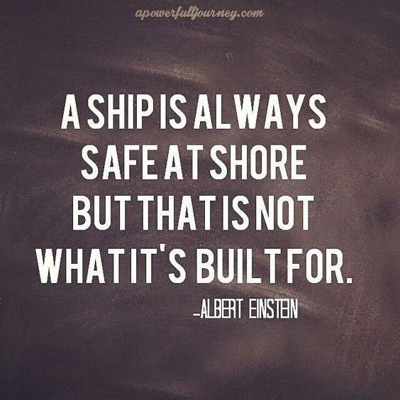 ASHIPIS ALWAYS SAFEATSHORE BUTTHAT IS NOT WHATIT'S BUILTFUR. _AIBEHT EINSTEIN https://inspirational.ly