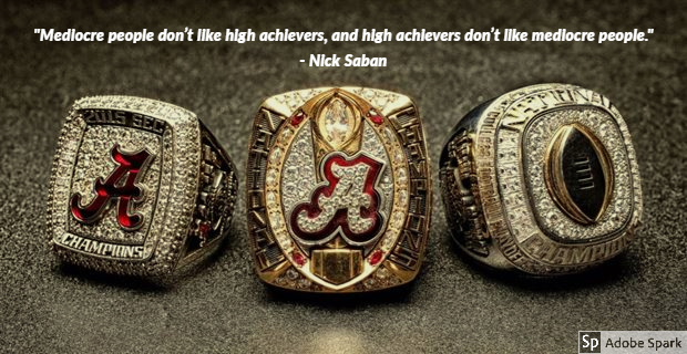 """Mediocre people don't like high achievers, and high achievers don't like mediocre people.""- Nick Saban [620×320]"