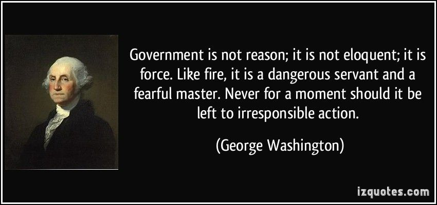 """Government is not reason; it is not eloquent; it is force."" -George Washington [850 x 400]"
