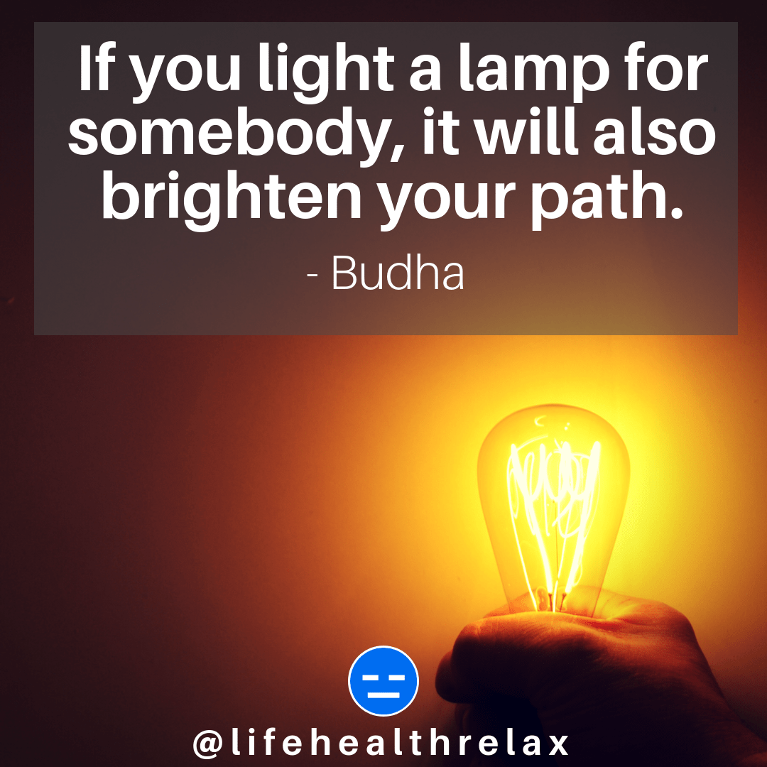 [Image] If you light a lamp for somebody, it will also brighten your path. – Budha