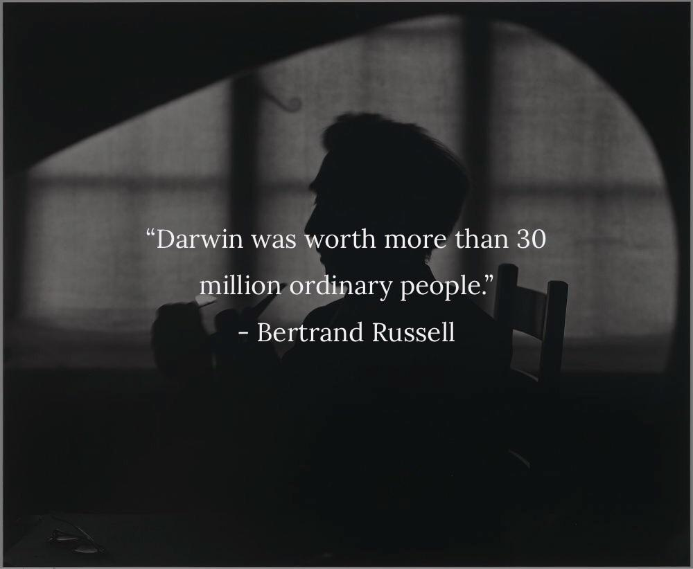 """Darwin was worth more than 30 million ordinary people."" – Bertrand Russell"