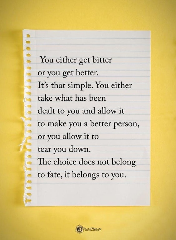 [Image] You either get bitter or you get better