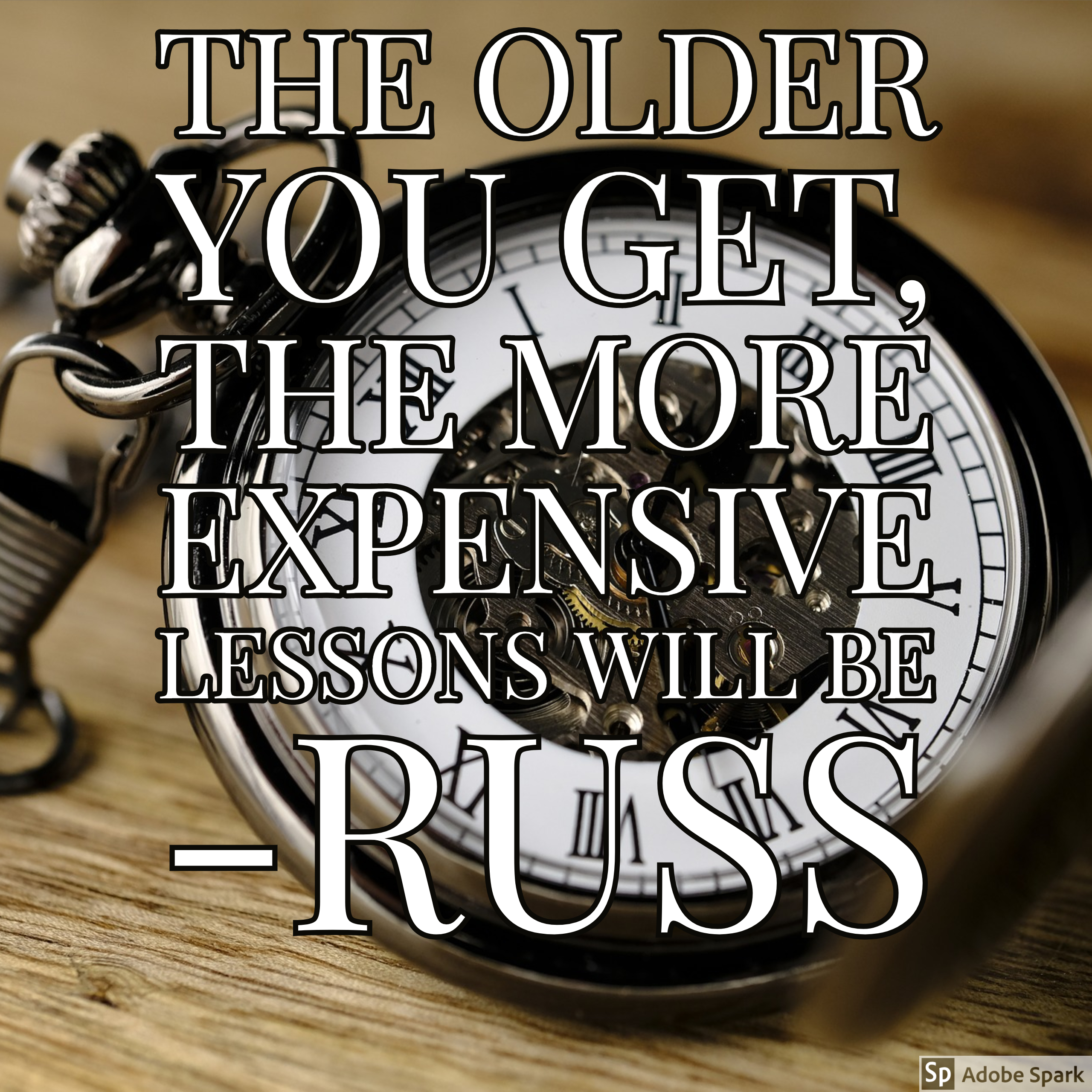 """The Older You Get, The More Expensive Lessons Will Be""-Russ [2560×2560]"
