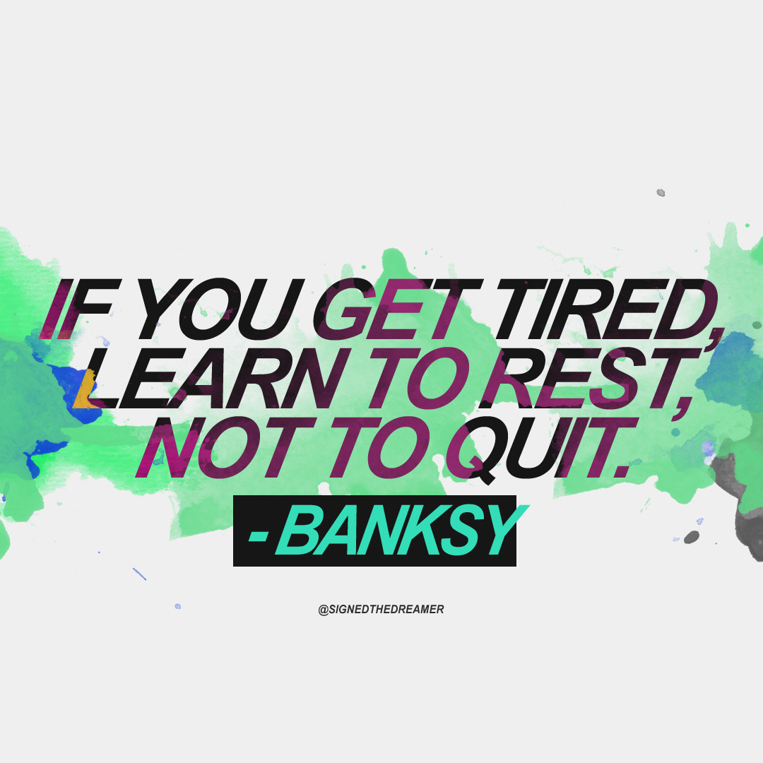 """If you get tired, learn to rest, not to quit."" – Banksy [1080×1080]"