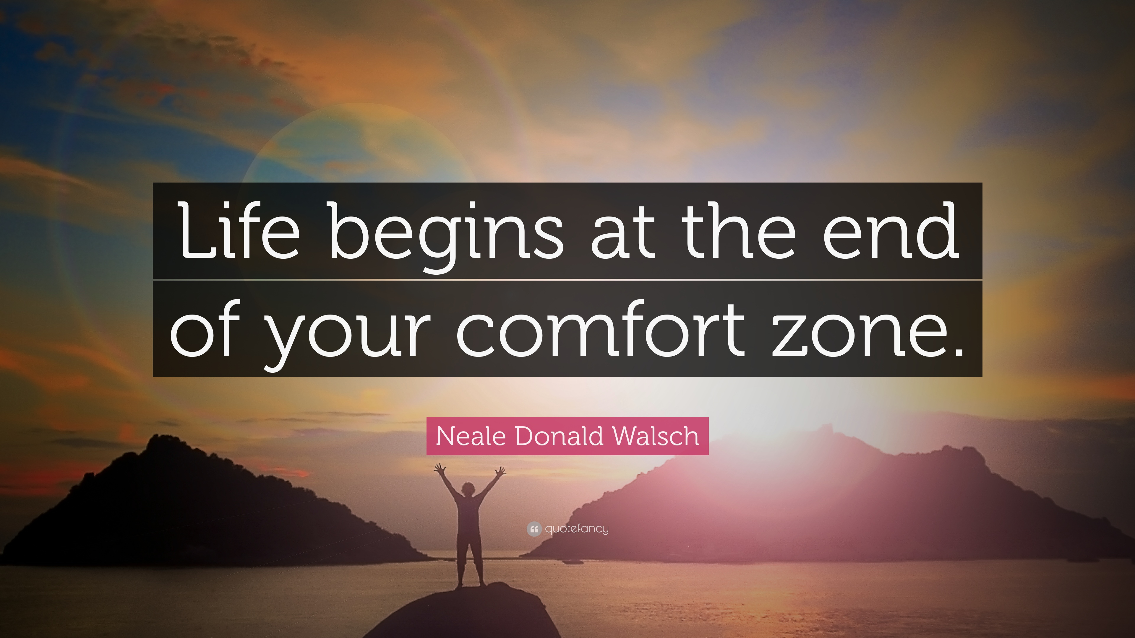 """Life begins at the end of your comfort zone."" — Neale Donald Walsch [3840×2160]"
