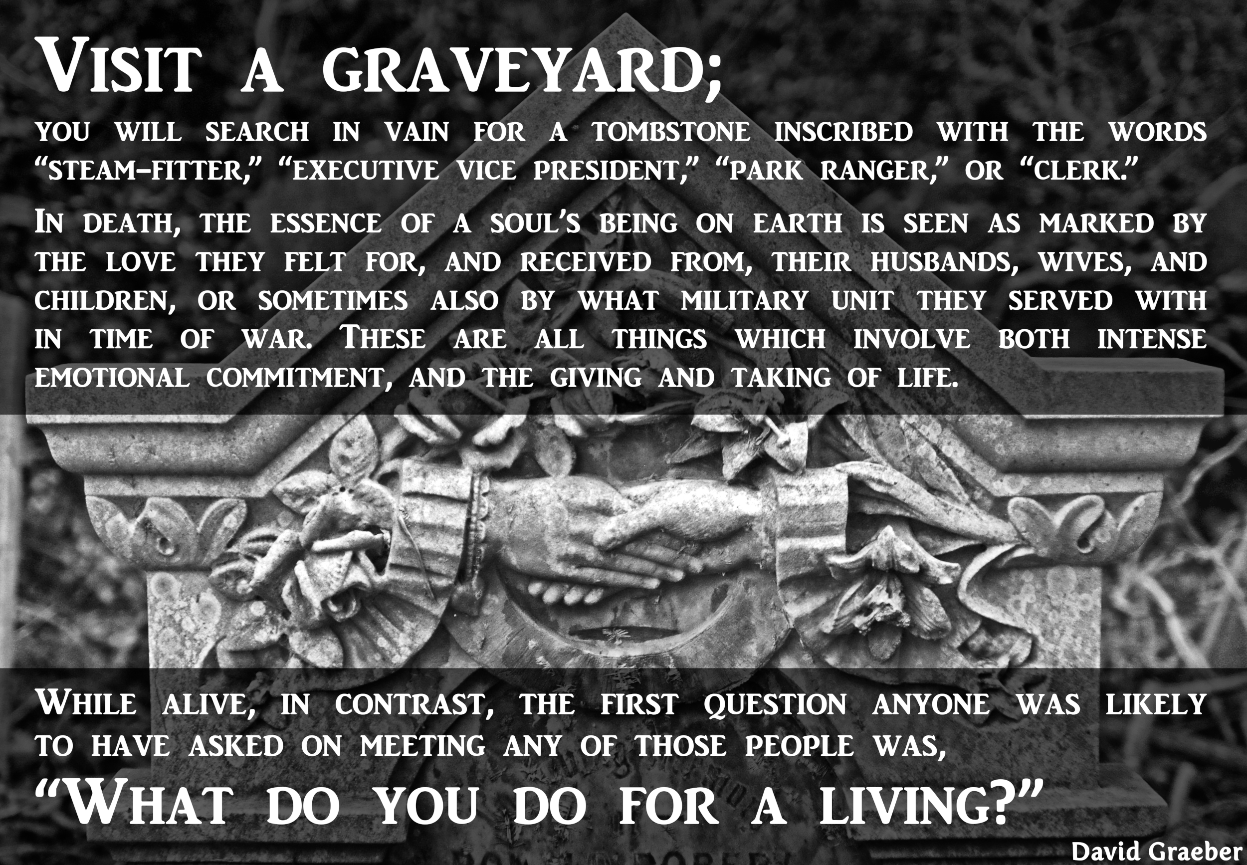"""Visit a graveyard; you will search in vain for a tombstone inscribed with the words 'steam-fitter,' 'executive vice president,' 'park ranger,' or 'clerk'…"" – David Graeber, 'Bullshit Jobs' (2018) – [2500×1734]"