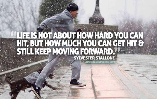 """Life is not about how hard you can hit, but how much you can get hit & still keep moving forward."" -Sylvster Stallone [1000×600]"