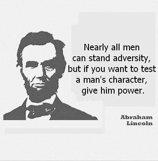 """Nearly all men can stand adversity, but if you want to test a man's character, give him power."" -Abraham Lincoln [2667 x 2667]"