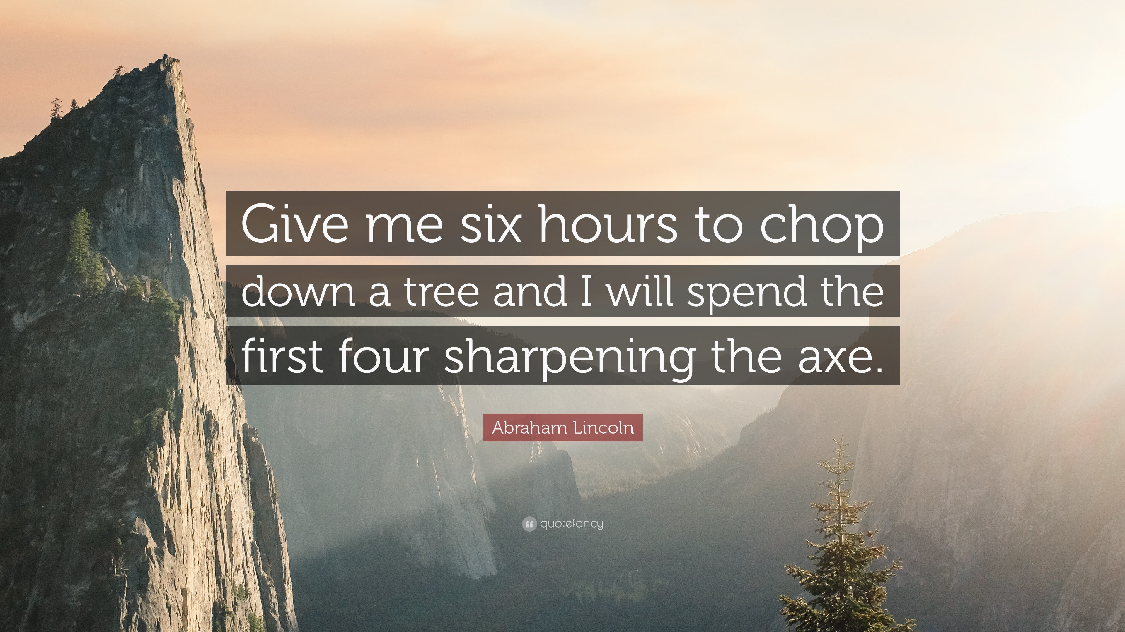 Give me six hours to chop down a tree and I will spend the first four sharpening the axe. – Abraham Lincoln (3840 × 2160)