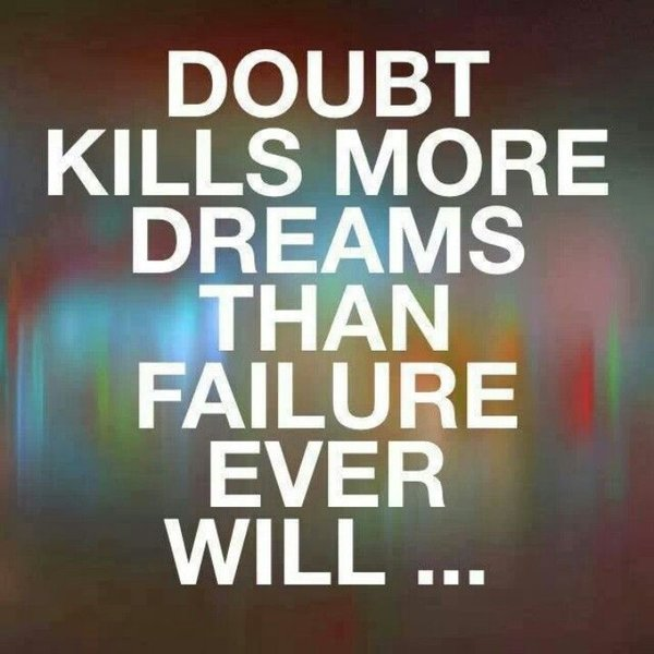[Image] Doubt kills more dreams than failure ever will… you definitely won't reach your dreams if you don't try!