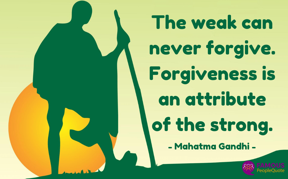 The weak can never forgive. Forgiveness is an attribute of the strong. – Mahatma Gandhi [1200×630]