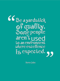 """Be a yardstick of quality. Some people aren't used to an environment where excellence is expected."" Steve Jobs [576×768]"