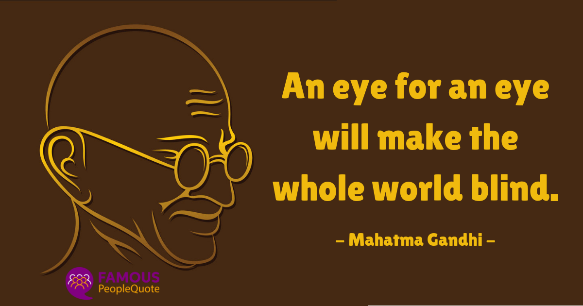 An eye for an eye will make the whole world blind. – Mahatma Gandhi [1200×630]