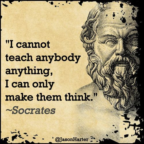 """I can not teach anybody anything, i can only make them think."" -Socrates [1080×1080]"
