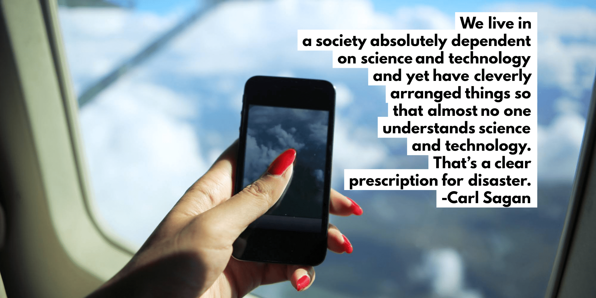 """We live in a society absolutely dependent on science and technology and yet have cleverly arranged things so that almost no one understands science and technology. That's a clear prescription for disaster."" -Carl Sagan [2048×1024]"
