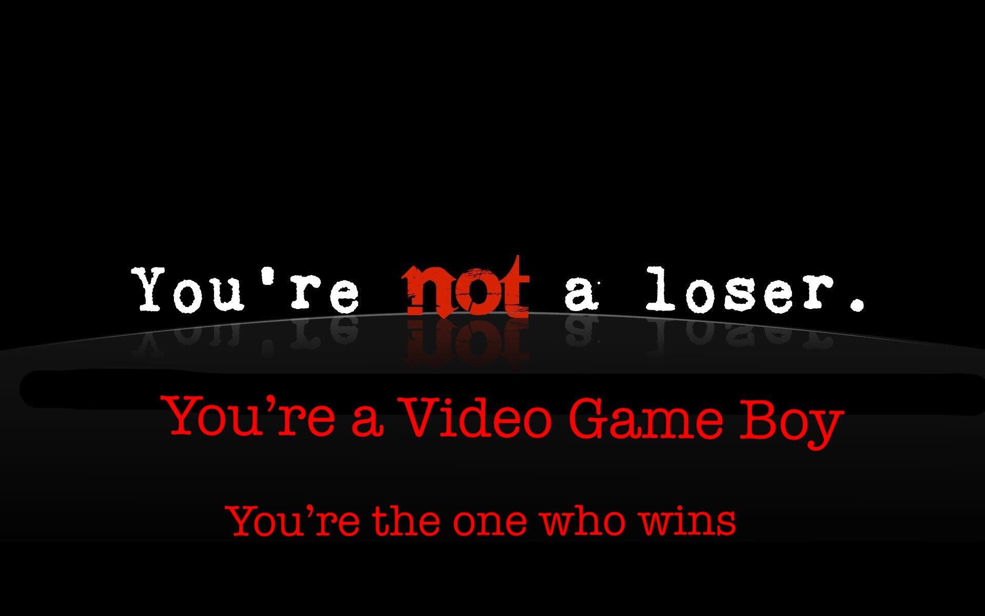 You're Not A Loser. You're A. Video Game Boy You're The One https://inspirational.ly