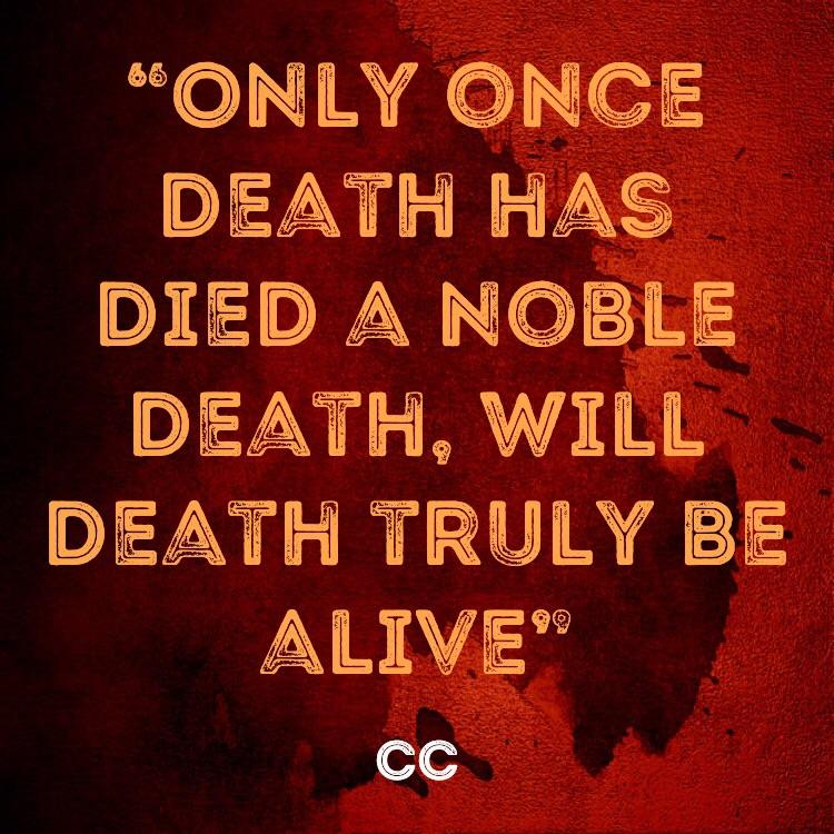 """Only once death has died a noble dead, will death truly be alive"" -CC [750×750]"